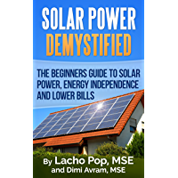 Solar Power Demystified: The Beginners Guide To Solar Power, Energy Independence And Lower Bills (English Edition)