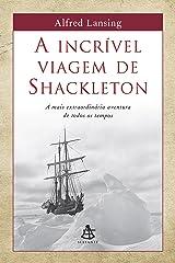 A incrível viagem de Shackleton: A mais extraordinária aventura de todos os tempos eBook Kindle