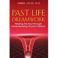 Past Life Dreamwork: Healing the Soul through Understanding Karmic Patterns