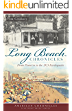 Long Beach Chronicles: From Pioneers to the 1933 Earthquake (American Chronicles)