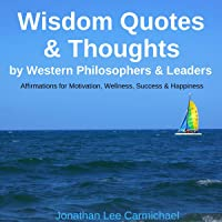 Wisdom Quotes & Thoughts by Western Philosophers & Leaders: Affirmations for Motivation, Wellness, Success & Happiness
