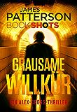 Grausame Willkür: James Patterson Bookshots. Eine Alex-Cross-Thriller Neuerscheinung 2017