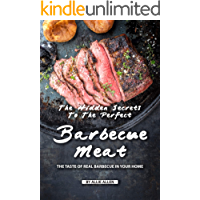 The Hidden Secrets to The Perfect Barbecue Meat: The Taste of Real Barbecue in Your Home