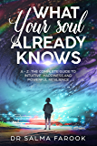 What Your Soul Already Knows: A - Z : The Complete Guide to Intuitive Happiness and Powerful Resilience (English Edition)