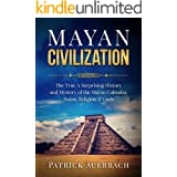 Mayan Civilization: The True And Surprising History and Mystery of the Mayan Calendar, Ruins, Religion & Gods (History Books)