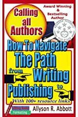 How To Navigate The Path from Writing to Publishing: A 'Go To' Handbook for Indie Authors (Calling all Authors 1)