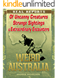 Weird Australia: Real Reports of Uncanny Creatures, Strange Sightings & Extraordinary Encounters