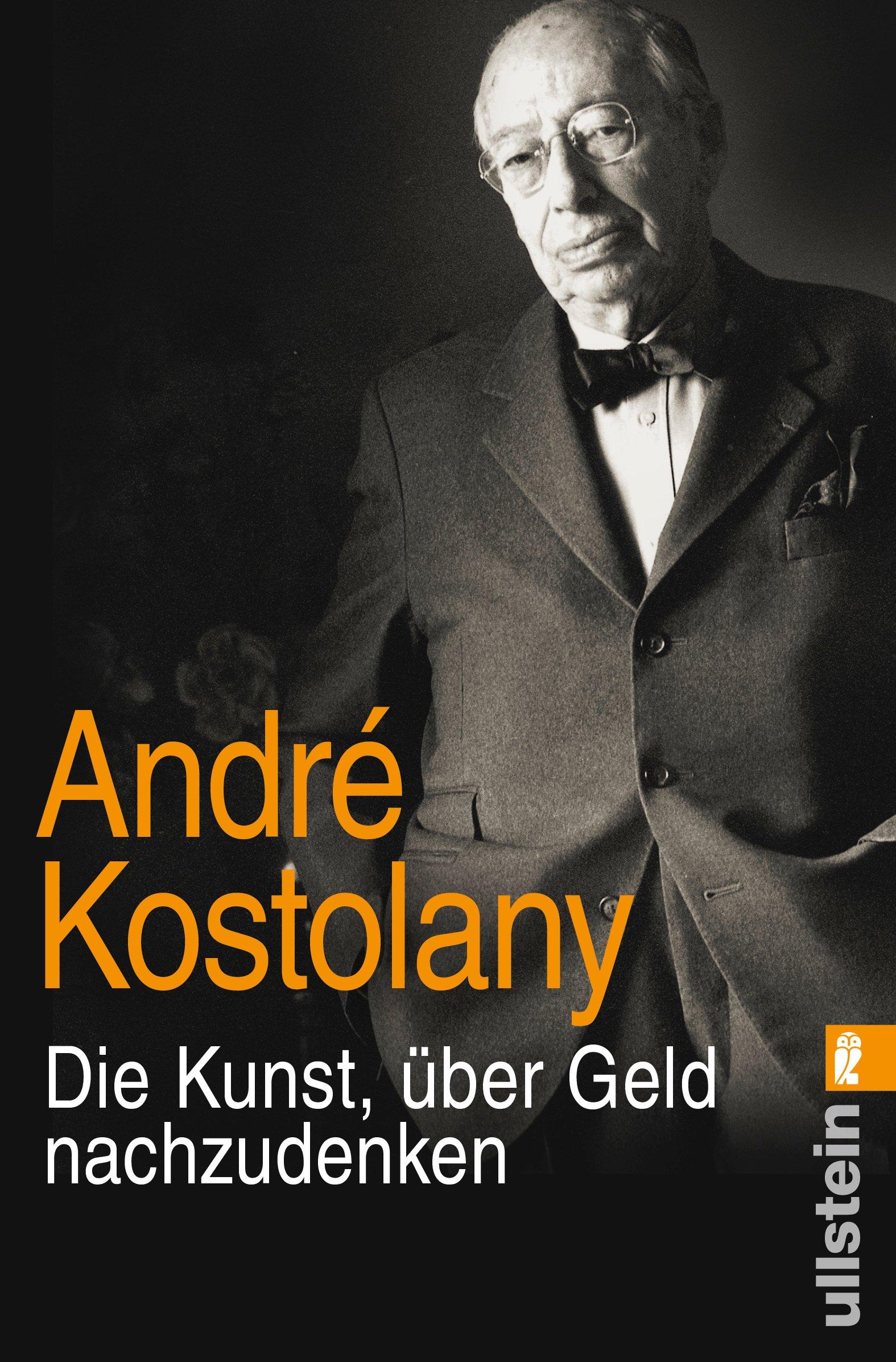 Die Kunst, über Geld nachzudenken Taschenbuch – 8. April 2015 André Kostolany über Geld nachzudenken Ullstein Taschenbuch 3548375901