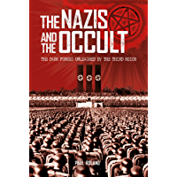 The Nazis and the Occult: The Dark Forces Unleashed by the Third Reich (English Edition)
