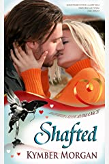 Shafted (An Up Myth Creek Romance - Book 1) Kindle Edition