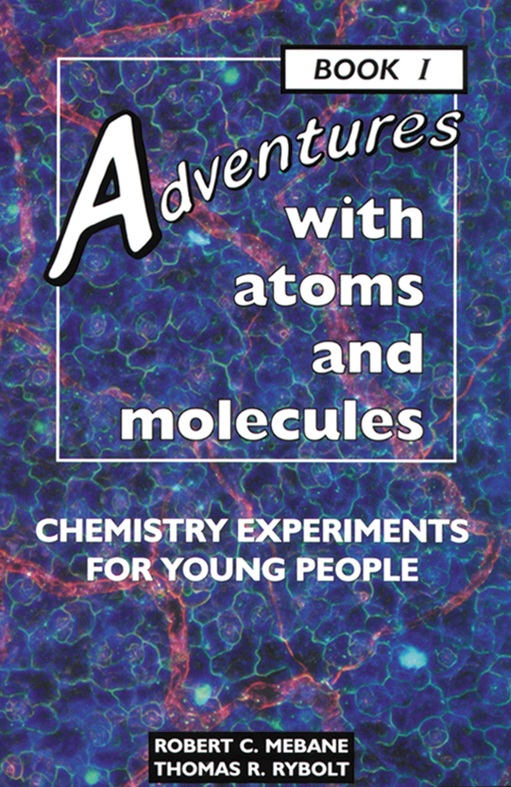 com adventures atoms and molecules chemistry  com adventures atoms and molecules chemistry experiments for young people book i adventures science 9780766012240 robert c mebane