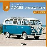 Le VW Combi de mon père