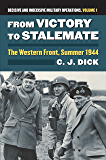 From Victory to Stalemate: The Western Front, Summer 1944 Decisive and Indecisive Military Operations, Volume 1 (Modern War Studies: Decisive and Indecisive Military Operations)