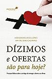 Dízimos e ofertas são para hoje?: Princípios bíblicos sobre o privilégio de entregar o dízimo e as ofertas (Portuguese Edition)