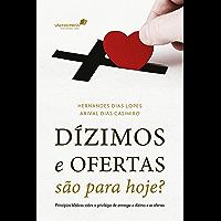 Dízimos e ofertas são para hoje?: Princípios bíblicos sobre o privilégio de entregar o dízimo e as ofertas