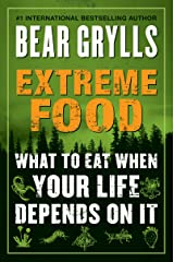 Extreme Food: What to Eat When Your Life Depends on It Kindle Edition
