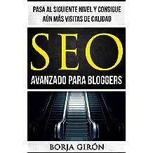 SEO avanzado para bloggers: Pasa al siguiente nivel y consigue aún más visitas de calidad (SEO para bloggers nº 2) (Spanish Edition) Aug 11, 2016
