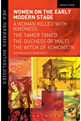 Women on the Early Modern Stage: A Woman Killed with Kindness, The Tamer Tamed, The Duchess of Malfi, The Witch of Edmonton (Play Anthologies) Kindle Edition