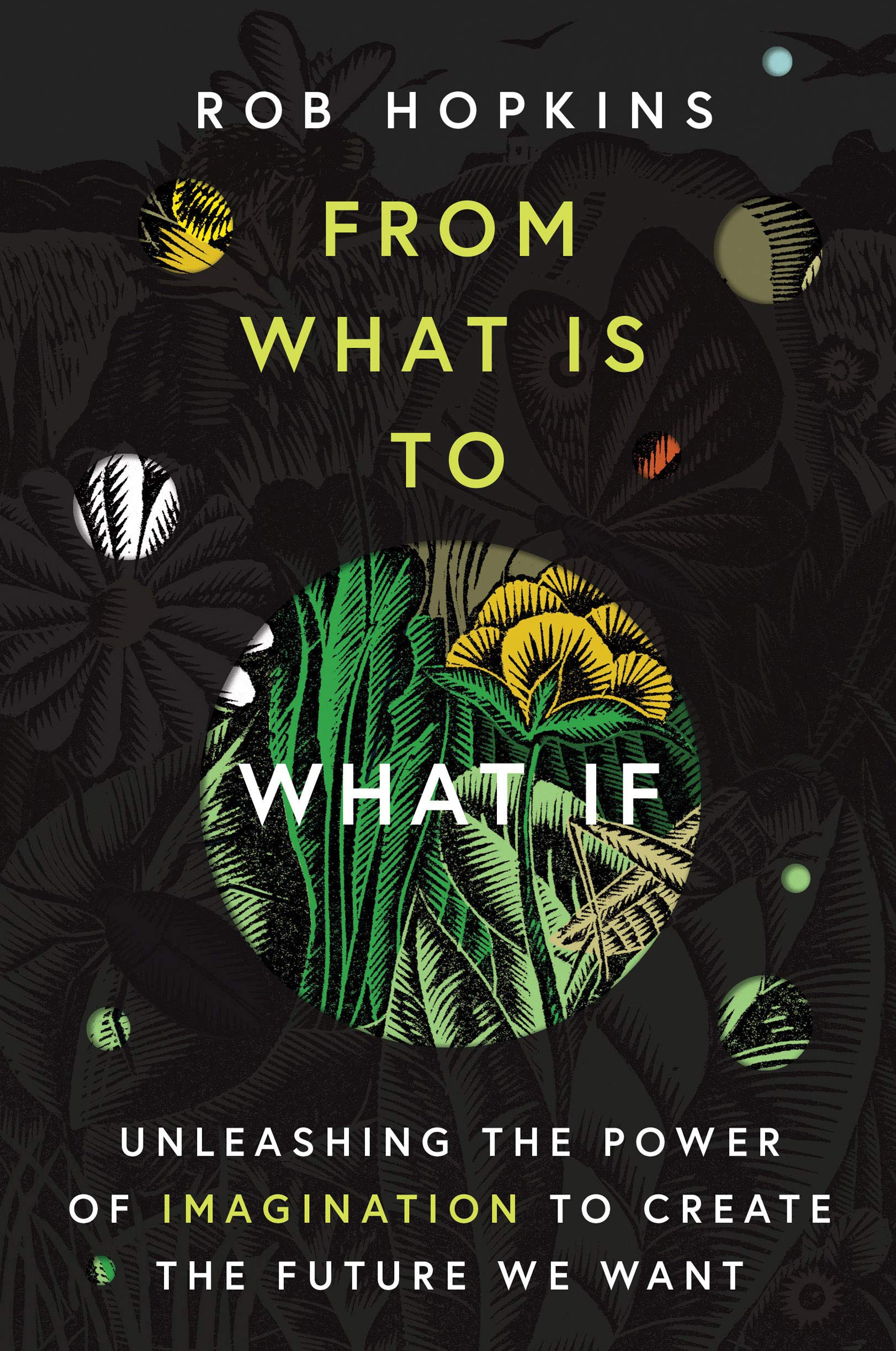 From What Is To What If  Unleashing The Power Of Imagination To Create The Future We Want  English Edition