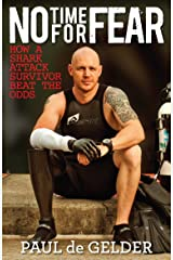 No Time for Fear: How a Shark Attack Survivor Beat the Odds Paperback