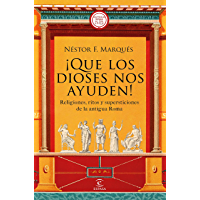 ¡Que los dioses nos ayuden!: Religiones, ritos y supersticiones de la antigua Roma (NO FICCIÓN)
