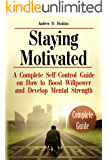 Staying Motivated: A Complete Self-Control Guide on How to Boost Willpower and Develop Mental Strength (motivation and personality,willpower book,love yourself heal your life,motivation and emotion)