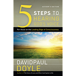 5-Steps to Hearing God's Voice: For Those on the Leading Edge of Consciousness (Author's Edition)