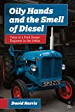 Oily Hands and the Smell of Diesel: Tales of a Ford Dealer Engineer in the 1960s