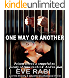 One Way Or Another - Prison allows a vengeful ex plenty of time to think. And to plot. : A crime, mystery and suspense psychological thriller  (Girl on Fire Book 2)