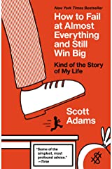 How to Fail at Almost Everything and Still Win Big: Kind of the Story of My Life Kindle Edition