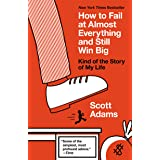 How to Fail at Almost Everything and Still Win Big: Kind of the Story of My Life