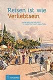 Reisen ist wie Verliebtsein: Von Wien in die Welt. 12 Kurztrips mit Amalthea