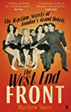 The West End Front: The Wartime Secrets of London's Grand Hotels
