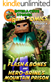 Amazing Minecraft Comics: Flash and Bones and Hero-brine's Mountain Prison: The Greatest Minecraft Comics for Kids (Real Comics in Minecraft - Flash and Bones Book 4)
