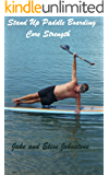Stand-Up Paddle Boarding: Core Strength (Stand Up Paddle Boarding Book 1)