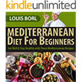 MEDITERRANEAN DIET FOR BEGINNERS: Eat Well & Stay Healthy with These Mediterranean Recipes