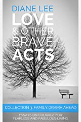 Collection 3 - Family Drama Ahead: Essays on Courage for Fearless and Fabulous Living: (Love & Other Brave Acts series) Kindle Edition