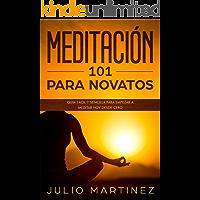 Meditación 101 para Novatos: Guía Fácil y Sencilla para Empezar a Meditar Hoy desde Cero (Desarrollo Personal)