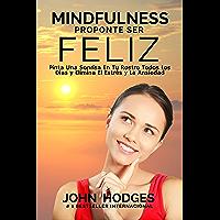 MINDFULNESS: Proponte Ser Feliz: Pinta Una Sonrisa En Tu Rostro Todos Los Días y Elimina El Estrés y La Ansiedad Para Siempre. (Guía de Vida nº 1)
