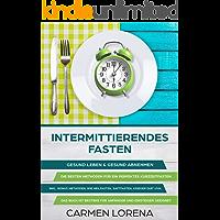 Intermittierendes Fasten: Gesund Leben & gesund abnehmen Die besten Methoden für ein perfektes Kurzzeitfasten Inkl. Heilfasten, Saftfasten, Krieger Diät ... Das Buch ist bestens für Anfänger geeignet