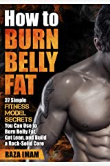 How to Burn Belly Fat: 37 Fitness Model Secrets to Burn Belly Fat ( Abs, Ab Workouts, Healthy Living Tips) (Burn Fat, Build Muscle Book 3) Kindle Edition