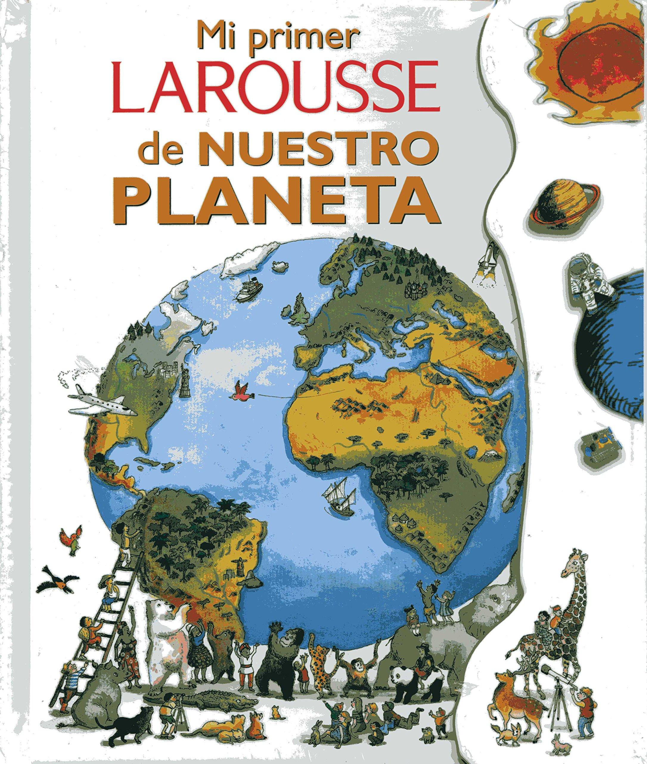 Mi primer Larousse de nuestro planeta/ My First Larousse of Our Planet (Spanish Edition)