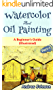 Watercolor And Oil Painting: A Beginner's Guide(Illustrated)- Part-1( Painting, Oil Painting, Watercolor, Pen & Ink) (English Edition)