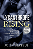 Lycanthrope Rising: The True Story Behind The Vampire - Werewolf Wars (The Toronto Vampire Chronicles Book 2)