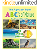 The Alphabet Book ABC's of Nature: Admirable and Educational Alphabet Book with 90 unique pictures for 2-6 Year Old Kids. (Baby Book, Children's Book, Toddler Book, Word Book, Beginner Readers Book)