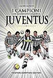 I campioni che hanno fatto grande la Juventus (eNewton Manuali e Guide)