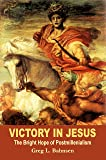 Victory in Jesus : The Bright Hope of Postmillennialism