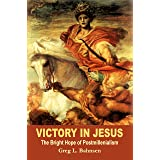 Victory in Jesus: The Bright Hope of Postmillennialism