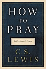 How to Pray: Reflections and Essays Kindle Edition