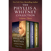 The Phyllis A. Whitney Collection Volume Three: Window on the Square, Thunder Heights, and The Golden Unicorn